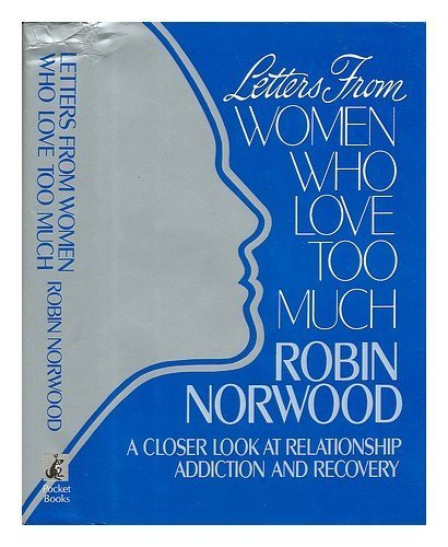 9780099632306: Letters from Women Who Love Too Much: A Closer Look at Relationship Addiction and Recovery