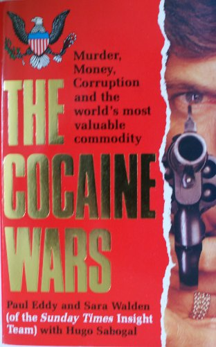 9780099632900: The Cocaine Wars: Murder, Money, Corruption and the World's Most Valuable Commodity
