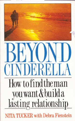 9780099638209: Beyond Cinderella: How to Find the Man You Want and Build a Lasting Relationship