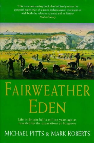 9780099644910: A Fairweather Eden: Life in Britain Half a Million Years Ago as Revealed by the Excavations at Boxgrove