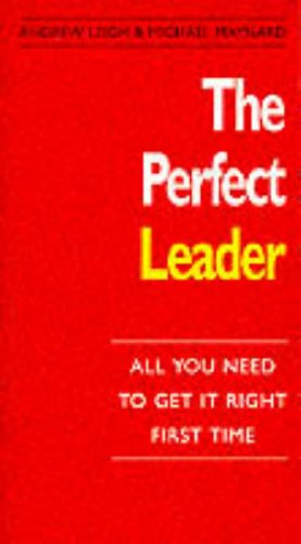 9780099652717: The Perfect Leader: All You Need to Get It Right First Time (The Perfect Series)