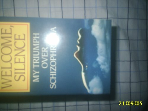9780099653707: Welcome Silence: My Triumph Over Schizophrenia