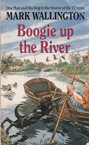 9780099659105: Boogie Up the River: One Man and His Dog to the Source of the Thames