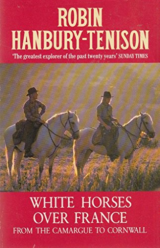 9780099663003: White Horses Over France: From the Camargue to Cornwall (Century travellers)