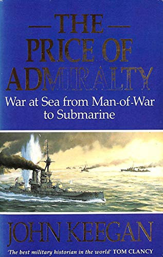 9780099671107: The price of Admiralty: war at sea from man of war to submarine