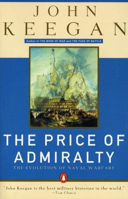 The price of Admiralty: war at sea from man of war to submarine (0099671107) by John KEEGAN