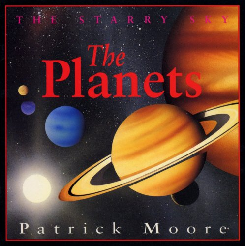 The Planets (Starry Sky) (9780099678915) by CBE, DSc, FRAS, Sir Patrick Moore