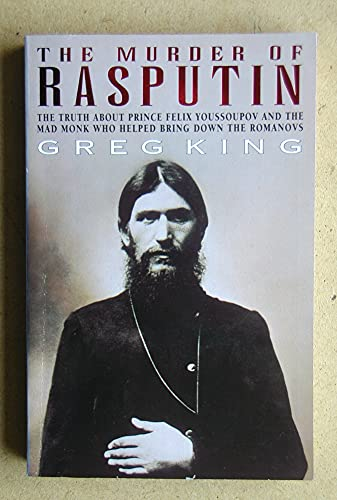 9780099695219: The Murder of Rasputin : The Truth about Prince Felix Youssoupov and the Mad Monk Who Helped Bring down the Romanovs
