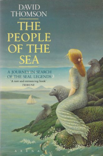 9780099697305: The People of the Sea: Journey in Search of the Seal Legend (Arena Books)