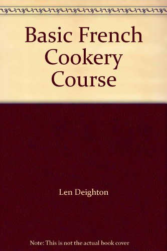 Basic French Cookery Course: Deighton, Len