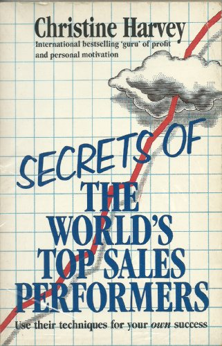 9780099730903: Secrets of the World's Top Ten Sales Performers: How to Acquire the Winning Attitudes and Techniques, Whether You're in Sales or Not
