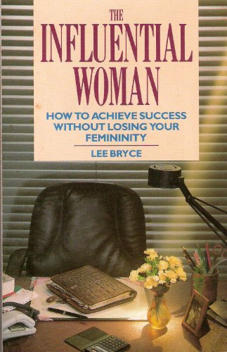 9780099732105: The Influential Woman: How to Achieve Success without Losing Your Femininity