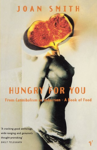 9780099732617: Hungry For You: From Cannibalism to Seduction-A Book of Food