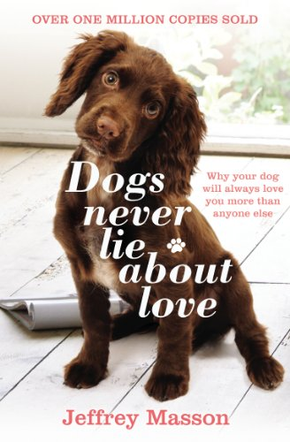 9780099740612: Dogs Never Lie About Love: Why Your Dog Will Always Love You More Than Anyone Else: Reflections on the Emotional World of Dogs
