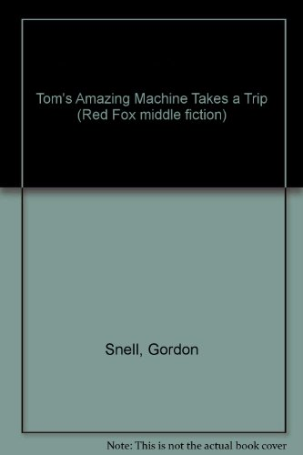 9780099742609: Tom's Amazing Machine Takes a Trip (Red Fox middle fiction)