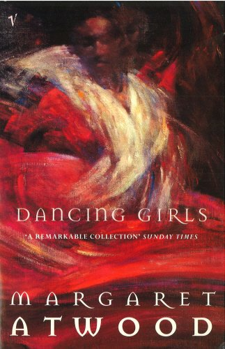Dancing Girls and Other Stories (0099744910) by Margaret Atwood