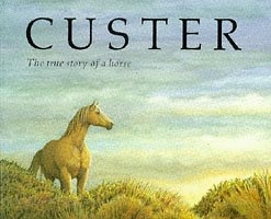 9780099745709: Custer: The True Story of a Horse (Red Fox picture books)