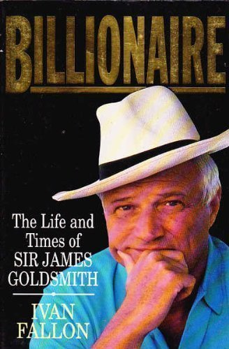 9780099746409: Billionaire: The Life and Times of Sir James Goldsmith