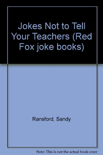 9780099749400: Jokes Not to Tell Your Teachers (Red Fox Joke Books)