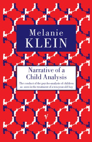 9780099752714: Narrative Of A Child Analysis: The Conduct of the Psycho-Analysis of Children as Seen in the Treatment of a Ten Year Old Boy