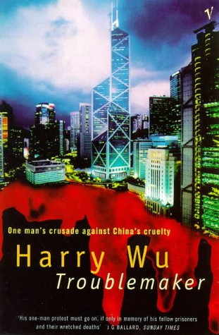 9780099757610: Troublemaker: One Man's Crusade Against China's Cruelty
