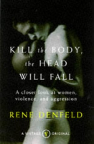 9780099760719: Kill the Body, the Head Will Fall: Closer Look at Women, Violence and Aggression (Vintage original)