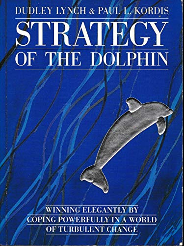 9780099762102: Strategy of the Dolphin: Winning Elegantly by Coping Powerfully in a World of Turbulent Change