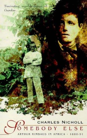 9780099767718: Somebody Else: Arthur Rimbaud in Africa, 1880-91