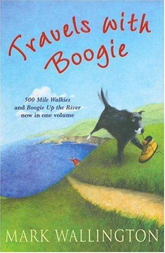 9780099782612: Travels with Boogie: Five Hundred Mile Walkies and Boogie Up The River: Five Hundred Mile Walkies -