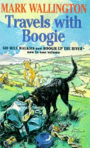 9780099782612: Travels with Boogie: Five Hundred Mile Walkies and Boogie Up The River in one volume