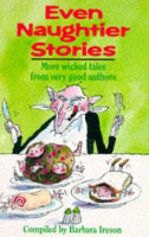9780099808909: Even Naughtier Stories