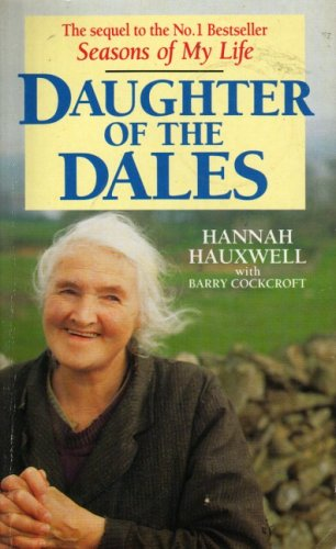 Daughter of the Dales: The World of: Hauxwell, Hannah and