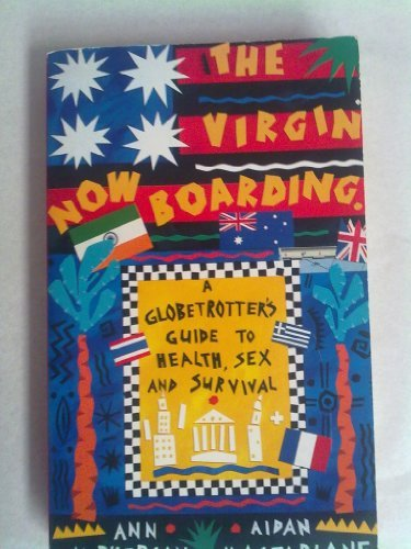 9780099829102: 'VIRGIN NOW BOARDING: GLOBETROTTER'S GUIDE TO HEALTH, SEX AND SURVIVAL'