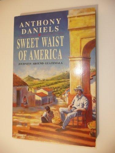 9780099841906: Sweet Waist of America: Journeys Around Guatemala (Century travellers)