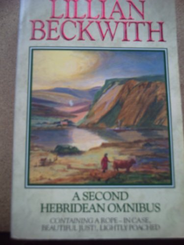 9780099850908: A Second Hebridean Omnibus: A Rope - in Case, Beautiful Just !, Lightly Poached.: 2nd