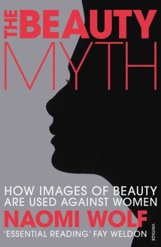 Beauty Myth: How Images of Beauty Are: Wolf, Naomi