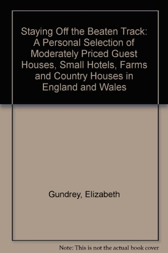 9780099864004: Staying Off the Beaten Track: A Personal Selection of Moderately Priced Guest Houses, Small Hotels, Farms and Country Houses in England and Wales
