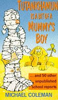 9780099881803: Tutankhamen is a Bit of a Mummy's Boy: Unpublished School Reports (Red Fox humour)
