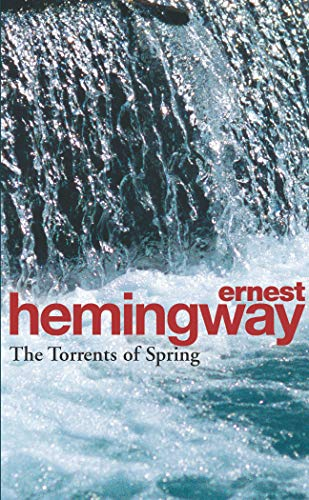 The Torrents Of Spring: A Romantic Novel in Honor of the Passing of a Great Race: Hemingway, Ernest