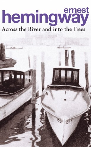 Across the River and Into the Trees: Hemingway, Ernest (usa)