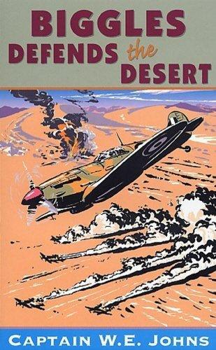 9780099938408: Biggles Defends the Desert