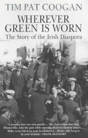 9780099958505: Wherever Green Is Worn: The Story of the Irish Diaspora