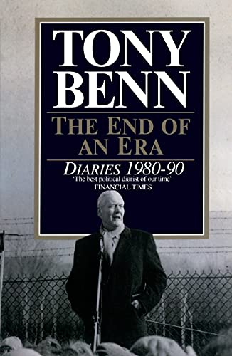 The End of an Era: Diaries 1980-1990: Tony Benn