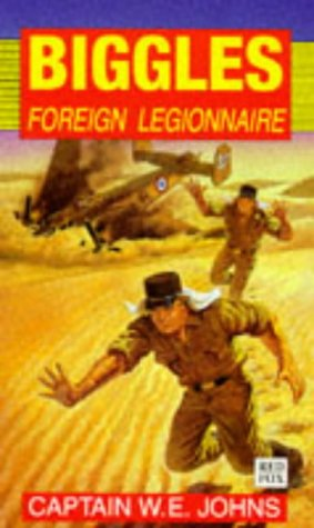 9780099979807: Biggles, Foreign Legionnaire (Red Fox Older Fiction)