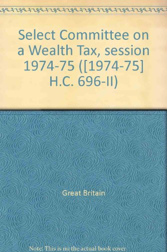 9780100098855: Select Committee on a Wealth Tax, session 1974-75 ([1974-75] H.C. 696-II)