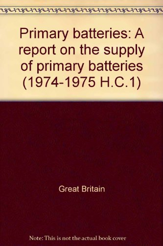 9780100200159: Primary batteries: A report on the supply of primary batteries ([Reports and papers - House of Commons] ; 1)