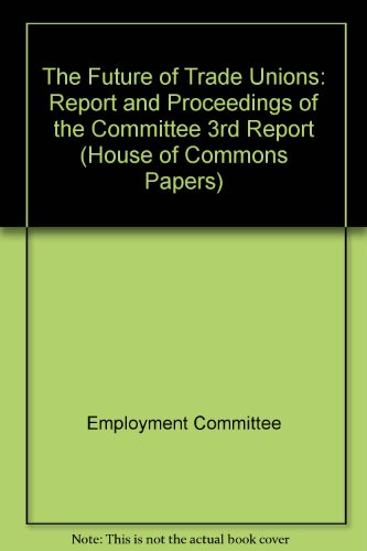 9780100211841: The Future of Trade Unions: Report and Proceedings of the Committee 3rd Report (House of Commons Papers)