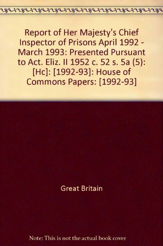 9780100234437: Report of Her Majesty's Chief Inspector of Prisons April 1992 - March 1993: Presented Pursuant to Act. Eliz. II 1952 c. 52 s. 5a (5): [Hc]: [1992-93]: House of Commons Papers: [1992-93]