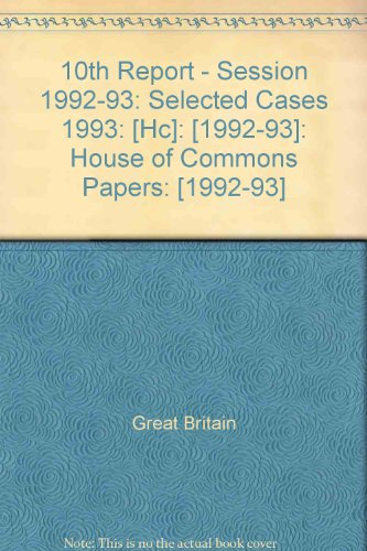 9780100237636: 10th Report - Session 1992-93: Selected Cases 1993: [Hc]: [1992-93]: House of Commons Papers: [1992-93]