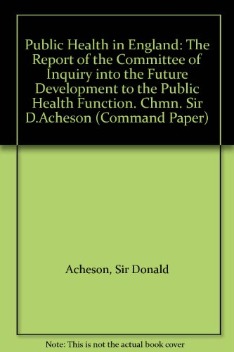 9780101028929: Public Health in England: The Report of the Committee of Inquiry into the Future Development to the Public Health Function. Chmn. Sir D.Acheson (Command Paper)